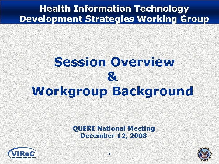 Health Information Technology Development Strategies Working Group Session Overview & Workgroup Background QUERI National
