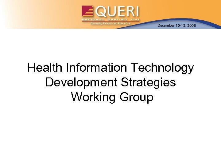 Health Information Technology Development Strategies Working Group
