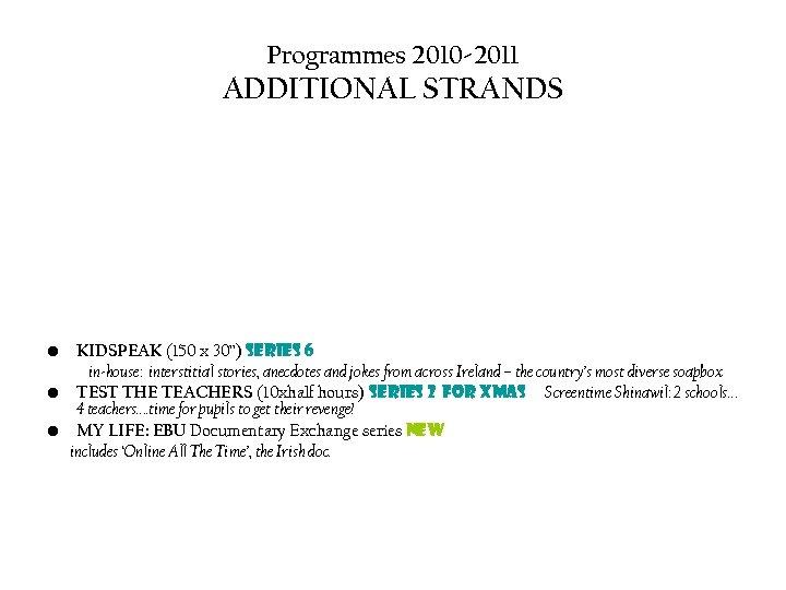 "Programmes 2010 -2011 ADDITIONAL STRANDS • KIDSPEAK (150 x 30"") series 6 in-house: interstitial"