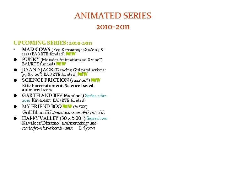 ANIMATED SERIES 2010 -2011 UPCOMING SERIES: 2010 -2011 • • MAD COWS (Keg Kartoonz;