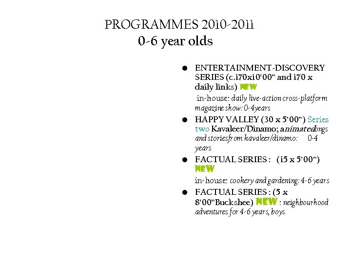 PROGRAMMES 2010 -2011 0 -6 year olds • ENTERTAINMENT-DISCOVERY SERIES (c. 170 x 10'