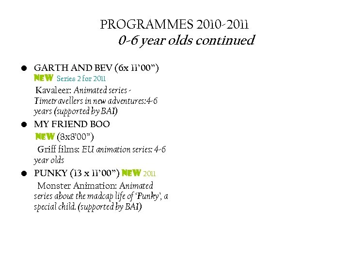 PROGRAMMES 2010 -2011 0 -6 year olds continued • GARTH AND BEV (6 x