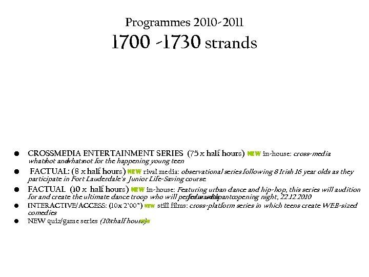 Programmes 2010 -2011 1700 -1730 strands • CROSSMEDIA ENTERTAINMENT SERIES (75 x half hours)