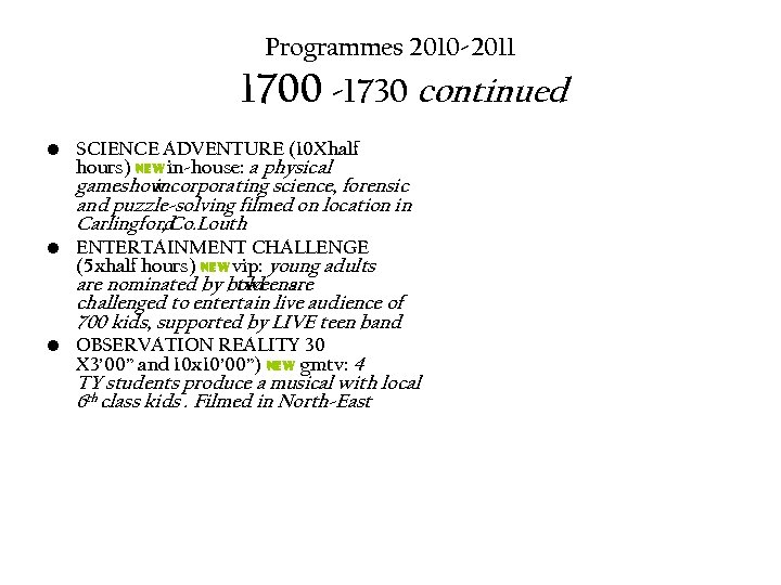 Programmes 2010 -2011 1700 -1730 continued • SCIENCE ADVENTURE (10 Xhalf hours) ne. W