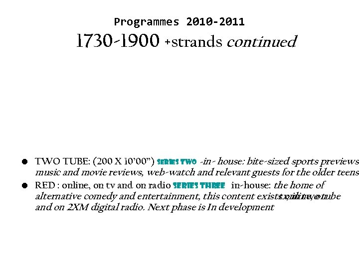 """Programmes 2010 -2011 1730 -1900 +strands continued • TWO TUBE: (200 X 10' 00"""")"""