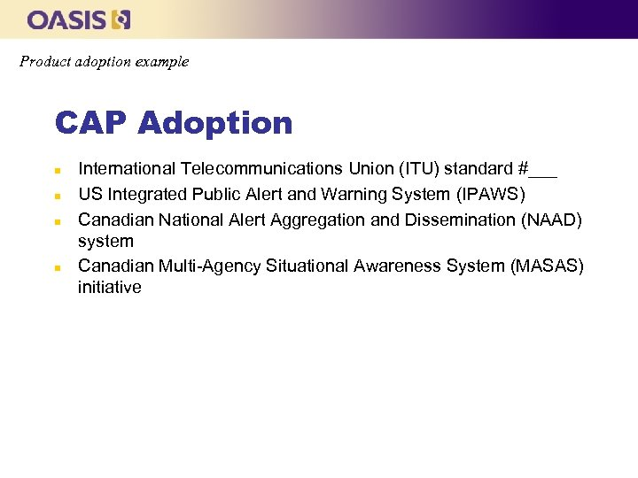 Product adoption example CAP Adoption n n International Telecommunications Union (ITU) standard #___ US