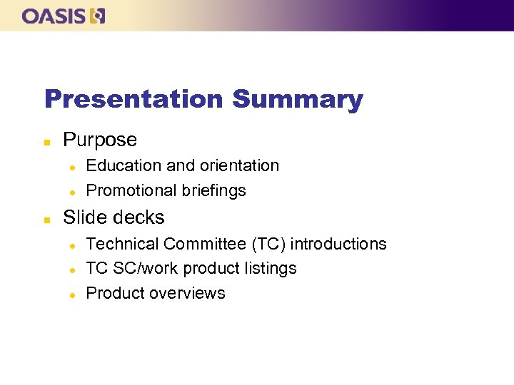 Presentation Summary n Purpose l l n Education and orientation Promotional briefings Slide decks