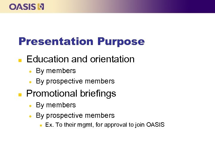 Presentation Purpose n Education and orientation l l n By members By prospective members