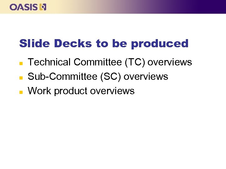 Slide Decks to be produced n n n Technical Committee (TC) overviews Sub-Committee (SC)