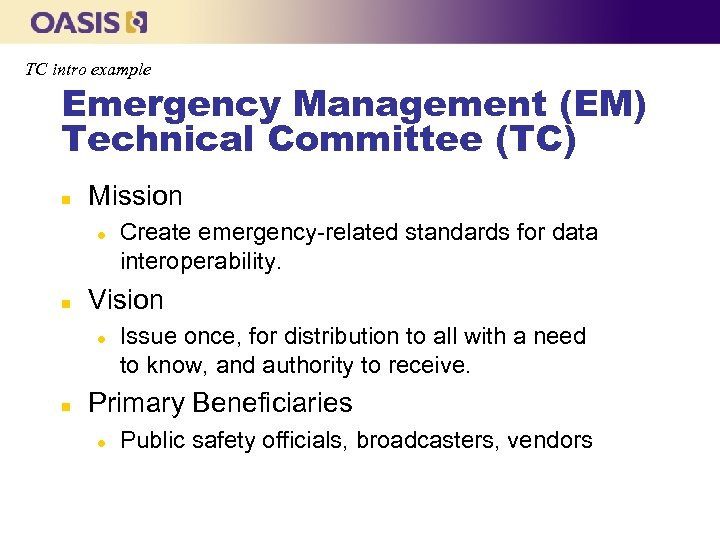TC intro example Emergency Management (EM) Technical Committee (TC) n Mission l n Vision