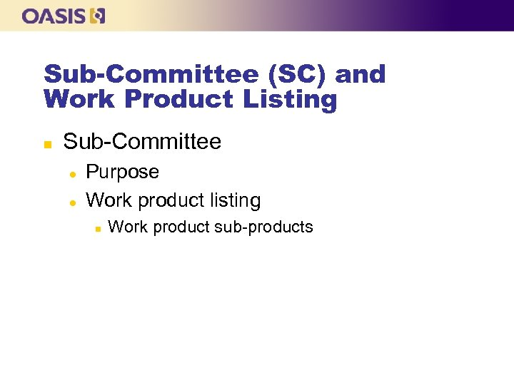 Sub-Committee (SC) and Work Product Listing n Sub-Committee l l Purpose Work product listing