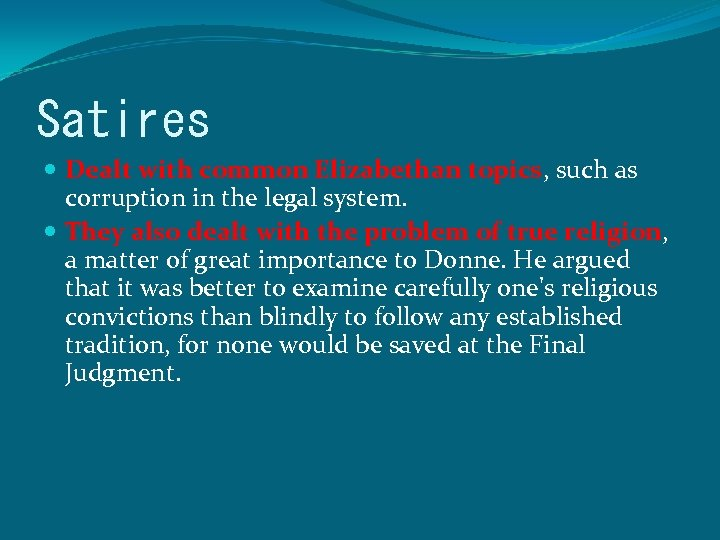 Satires Dealt with common Elizabethan topics, such as corruption in the legal system. They