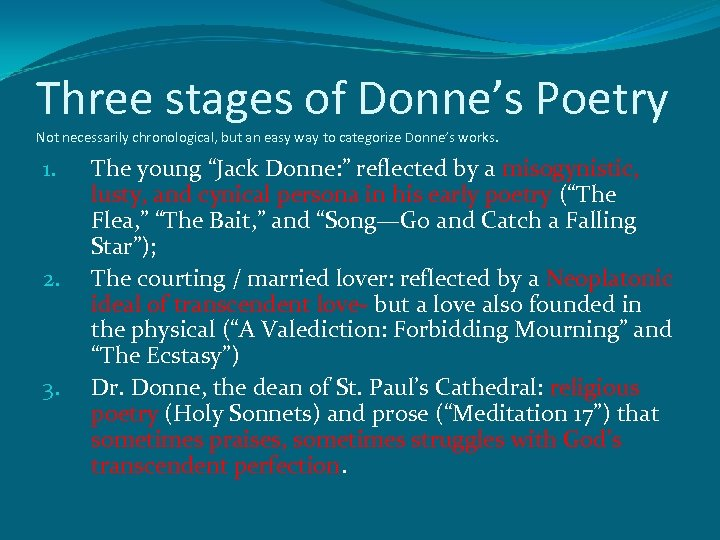 Three stages of Donne's Poetry Not necessarily chronological, but an easy way to categorize