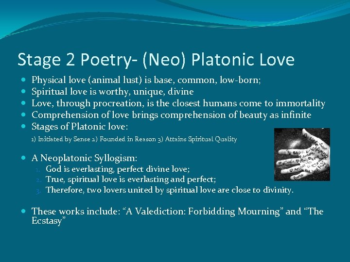 Stage 2 Poetry- (Neo) Platonic Love Physical love (animal lust) is base, common, low-born;