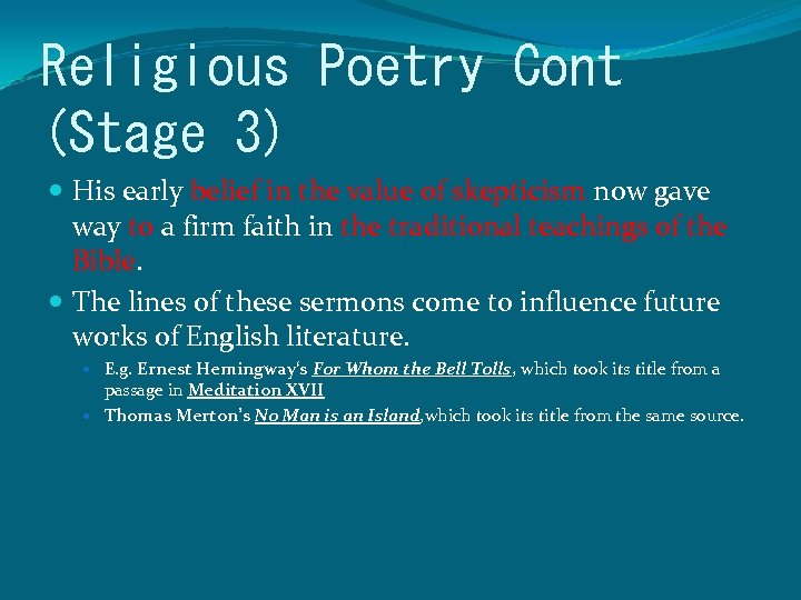 Religious Poetry Cont (Stage 3) His early belief in the value of skepticism now