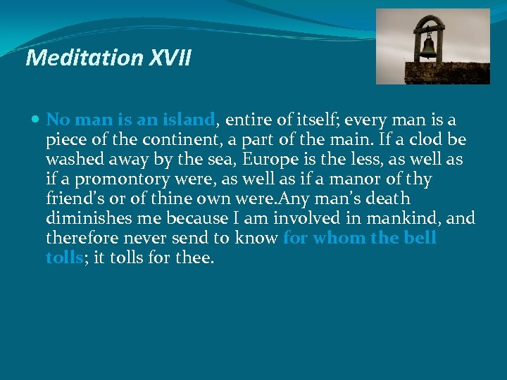 Meditation XVII No man island, entire of itself; every man is a piece of