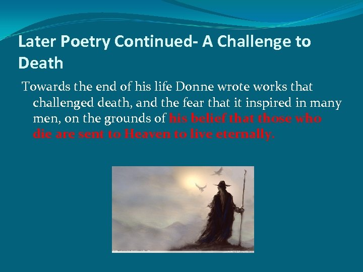 Later Poetry Continued- A Challenge to Death Towards the end of his life Donne
