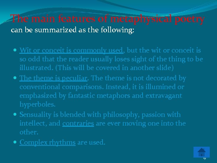 The main features of metaphysical poetry can be summarized as the following: Wit