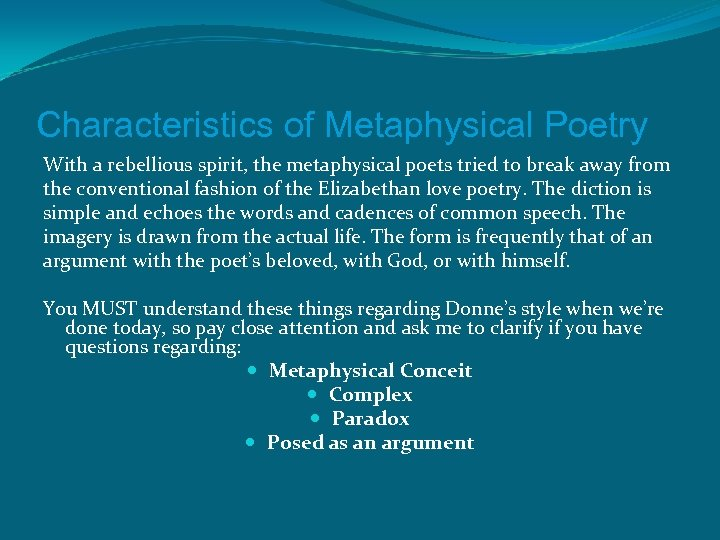 Characteristics of Metaphysical Poetry With a rebellious spirit, the metaphysical poets tried to break