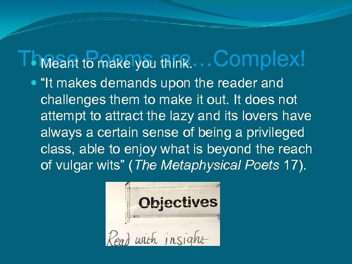 """These to make you are…Complex! Meant Poems think. """"It makes demands upon the reader"""