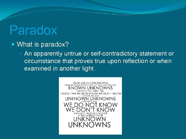 Paradox What is paradox? An apparently untrue or self-contradictory statement or circumstance that proves