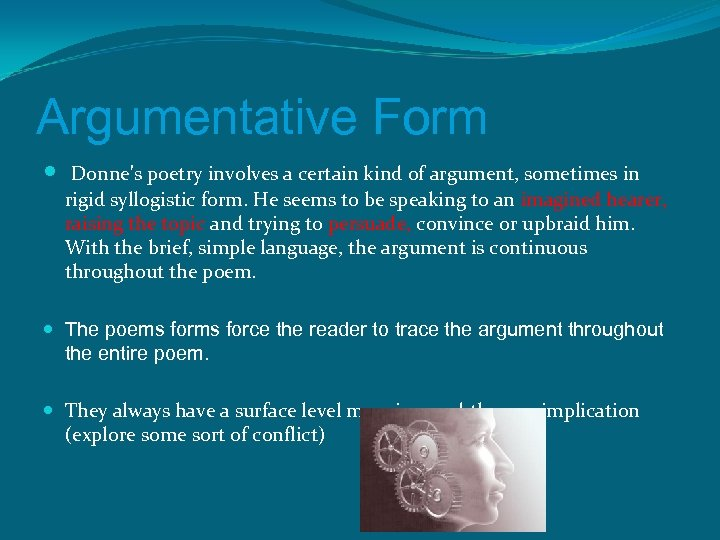 Argumentative Form Donne's poetry involves a certain kind of argument, sometimes in rigid syllogistic