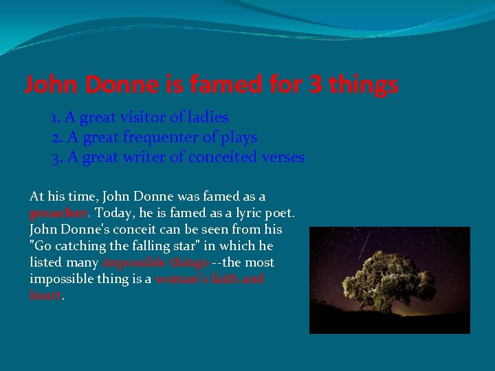 John Donne is famed for 3 things 1. A great visitor of ladies 2.