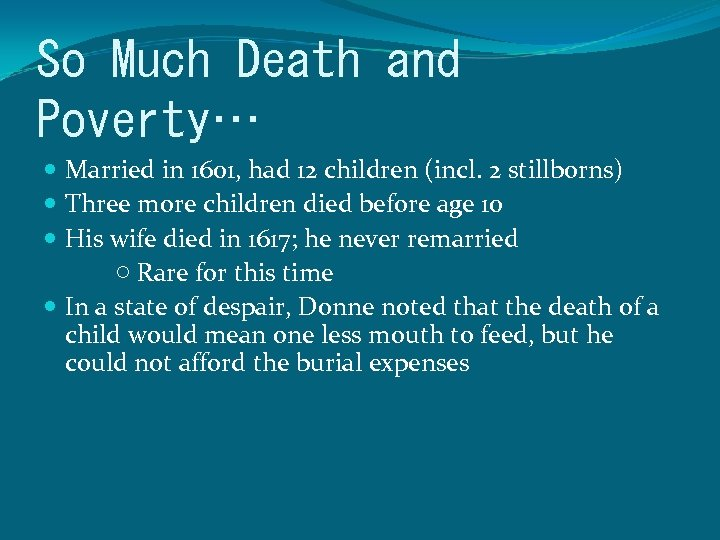 So Much Death and Poverty… Married in 1601, had 12 children (incl. 2 stillborns)