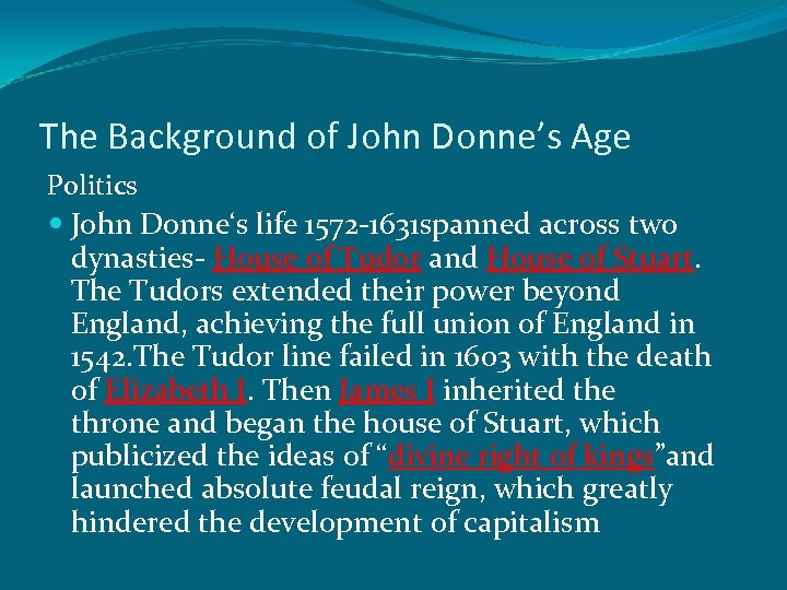 The Background of John Donne's Age Politics John Donne's life 1572 -1631 spanned across