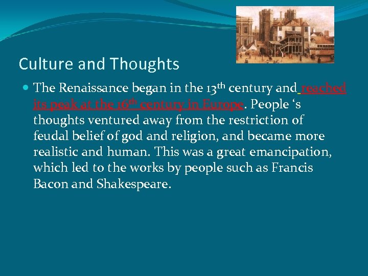 Culture and Thoughts The Renaissance began in the 13 th century and reached its