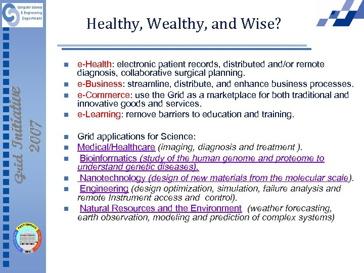 Healthy, Wealthy, and Wise? n n n n n e-Health: electronic patient records, distributed