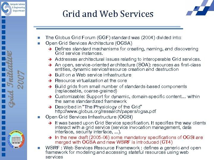 Grid and Web Services n n The Globus Grid Forum (GGF) standard was (2004)