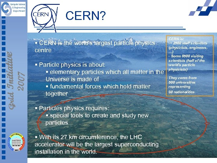 CERN? § CERN is the world's largest particle physics centre § Particle physics is