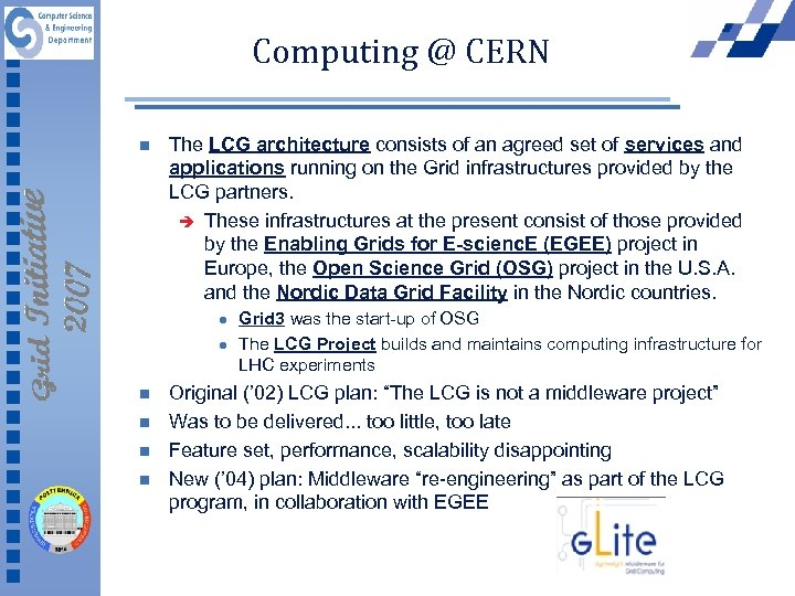 Computing @ CERN n The LCG architecture consists of an agreed set of services