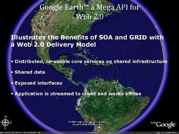 Google Earth™ a Mega API for Web 2. 0 Illustrates the Benefits of SOA