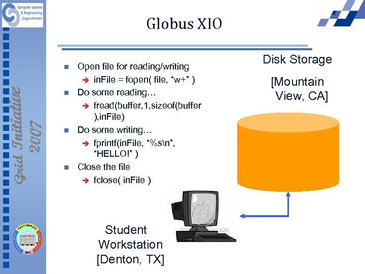 Globus XIO n n Open file for reading/writing è in. File = fopen( file,