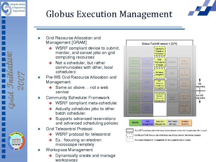 Globus Execution Management n n n Grid Resource Allocation and Management [GRAM] è WSRF