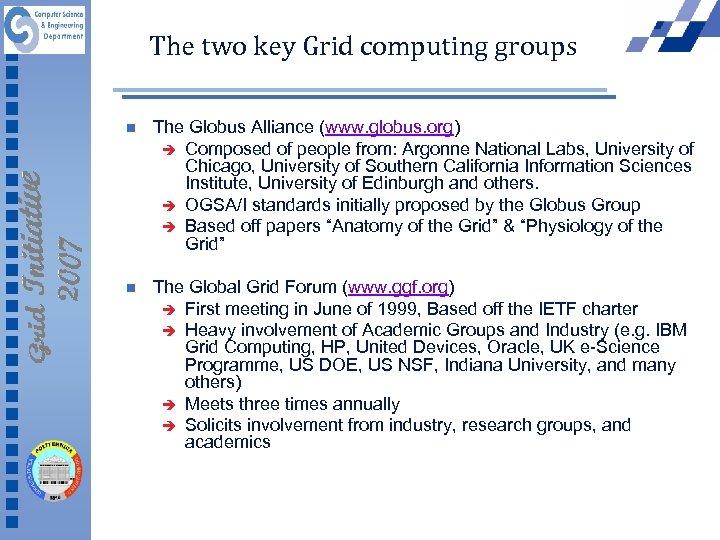The two key Grid computing groups n The Globus Alliance (www. globus. org) è
