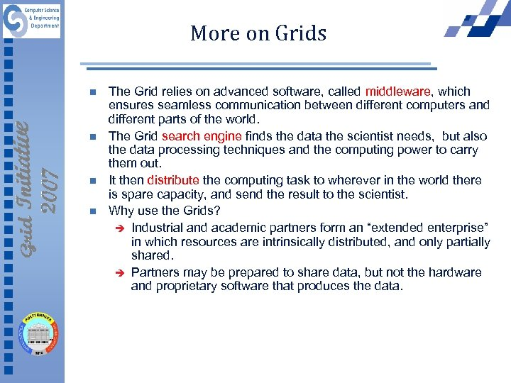 More on Grids n n The Grid relies on advanced software, called middleware, which