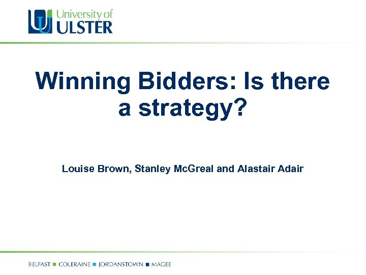 Winning Bidders: Is there a strategy? Louise Brown, Stanley Mc. Greal and Alastair Adair