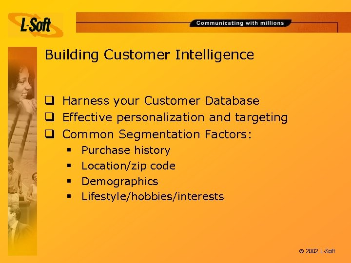 Building Customer Intelligence q Harness your Customer Database q Effective personalization and targeting q