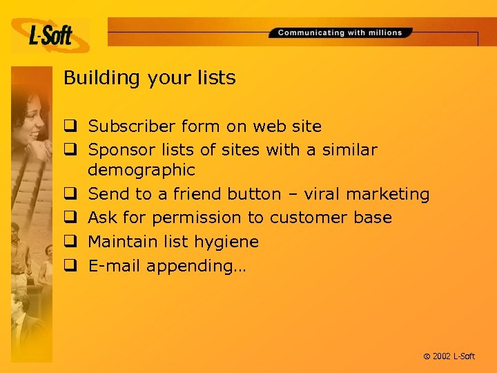Building your lists q Subscriber form on web site q Sponsor lists of sites