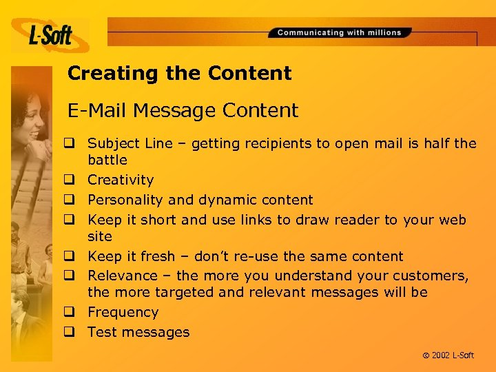 Creating the Content E-Mail Message Content q Subject Line – getting recipients to open