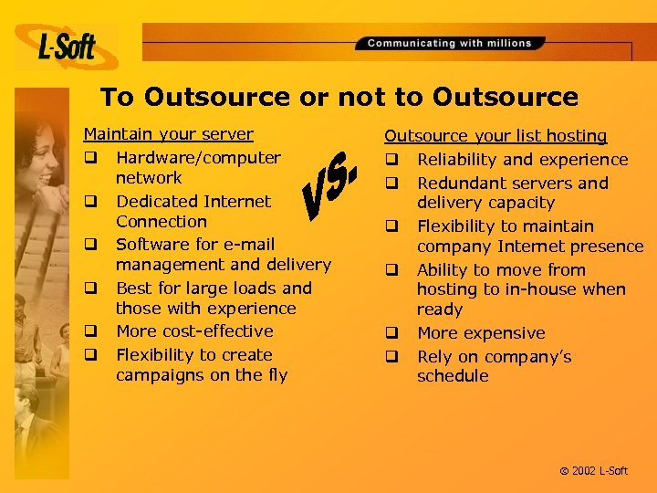To Outsource or not to Outsource Maintain your server q Hardware/computer network q Dedicated