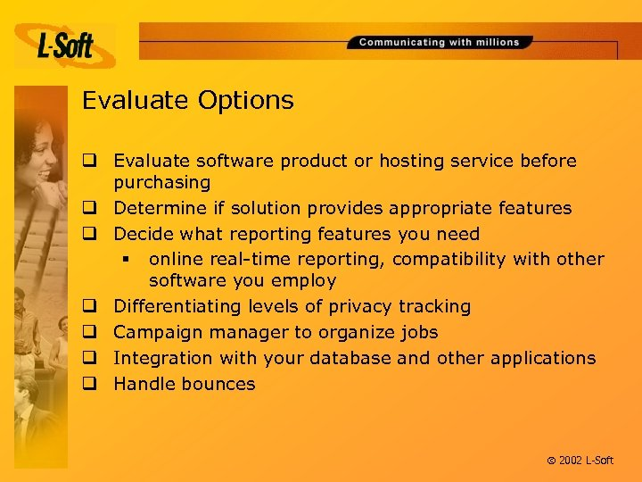 Evaluate Options q Evaluate software product or hosting service before purchasing q Determine if
