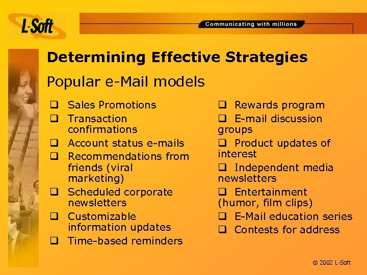 Determining Effective Strategies Popular e-Mail models q Sales Promotions q Transaction confirmations q Account
