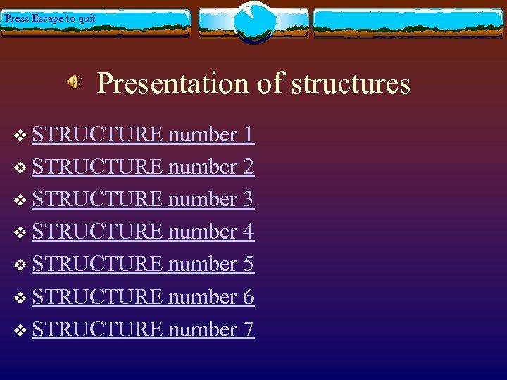 Press Escape to quit Presentation of structures v STRUCTURE number 1 v STRUCTURE number
