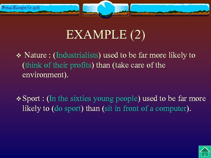 Press Escape to quit EXAMPLE (2) v Nature : (Industrialists) used to be far