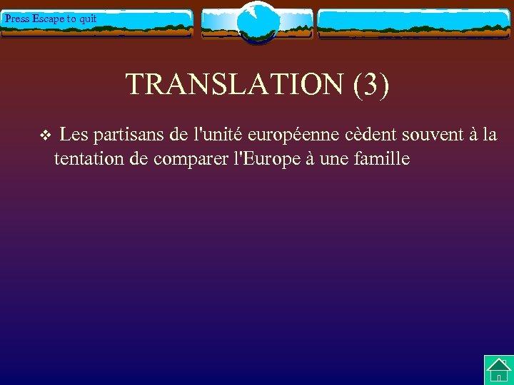 Press Escape to quit TRANSLATION (3) v Les partisans de l'unité européenne cèdent souvent