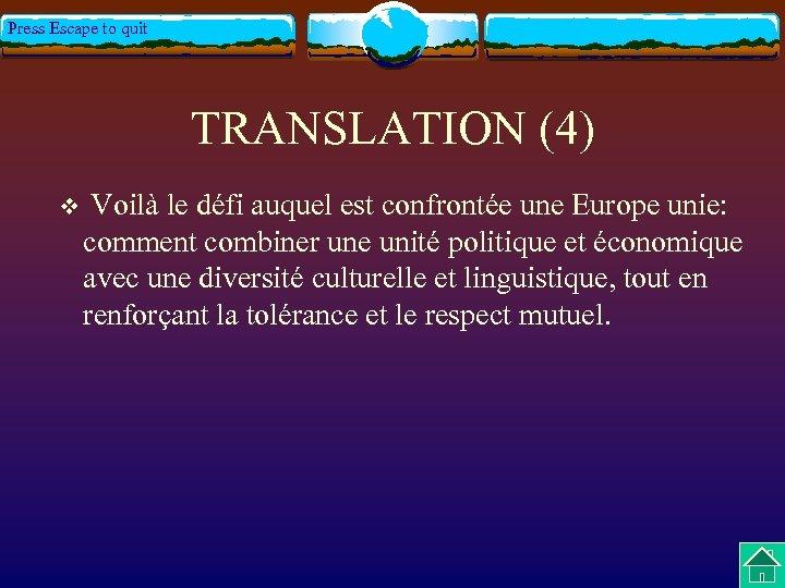 Press Escape to quit TRANSLATION (4) v Voilà le défi auquel est confrontée une